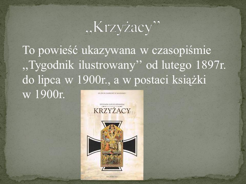 ,,Krzyżacy'' To powieść ukazywana w czasopiśmie ,,Tygodnik ilustrowany'' od lutego 1897r.