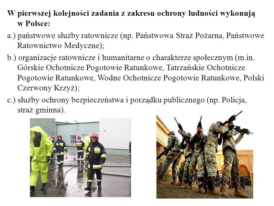 W pierwszej kolejności zadania z zakresu ochrony ludności wykonują w Polsce: a.) państwowe służby ratownicze (np.