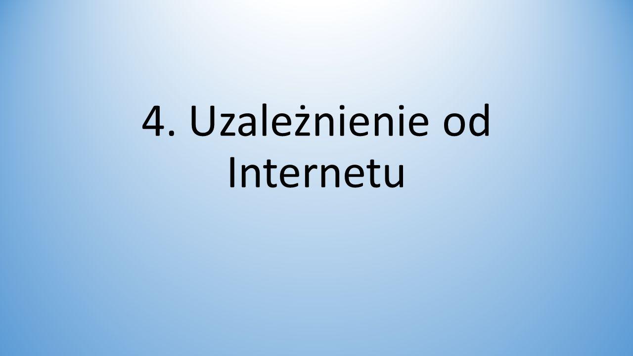 4. Uzależnienie od Internetu