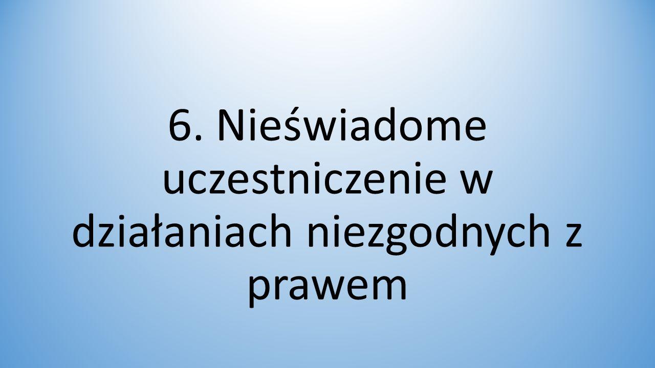 6. Nieświadome uczestniczenie w działaniach niezgodnych z prawem