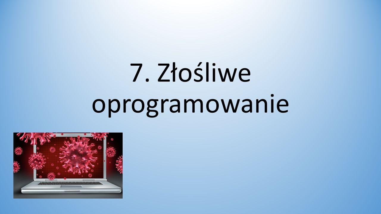 7. Złośliwe oprogramowanie