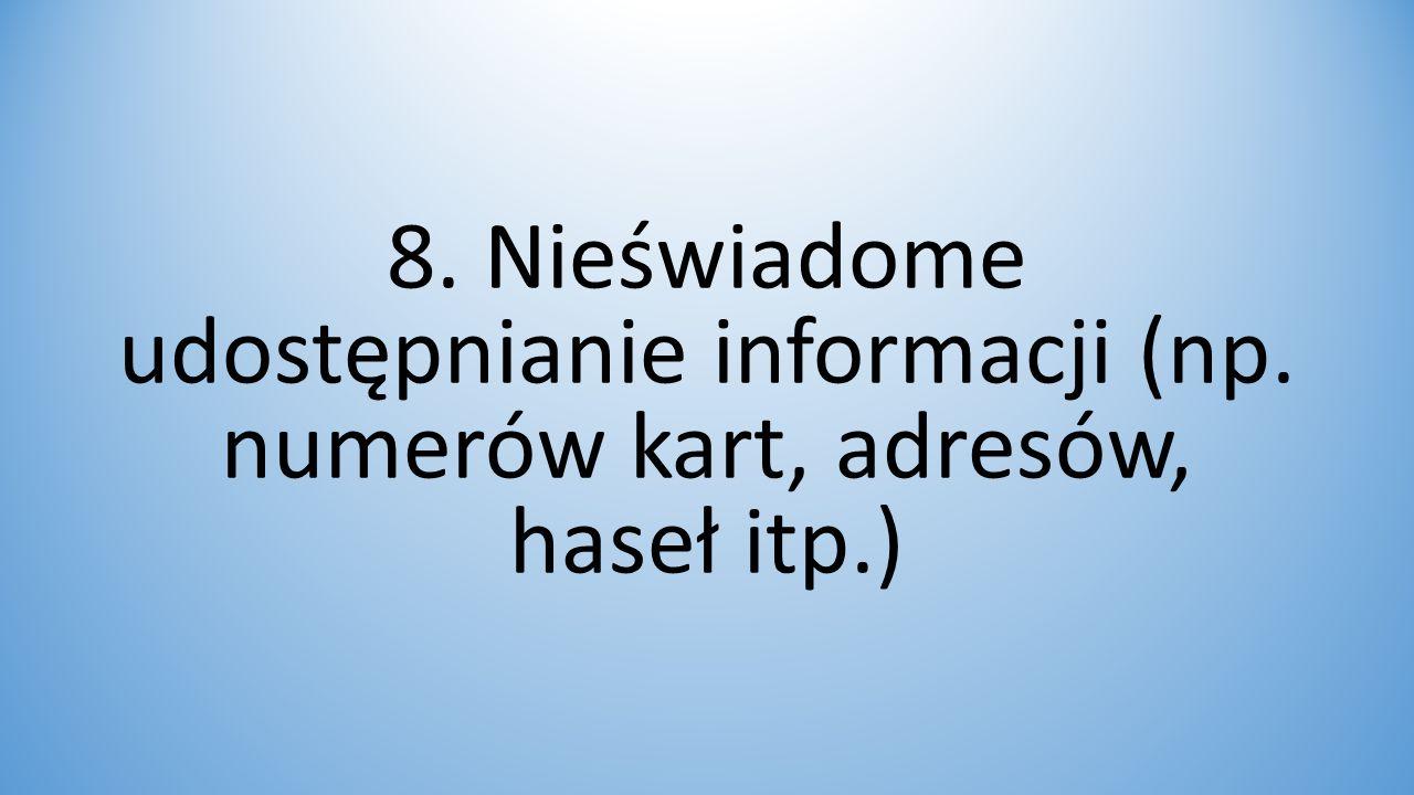 8. Nieświadome udostępnianie informacji (np