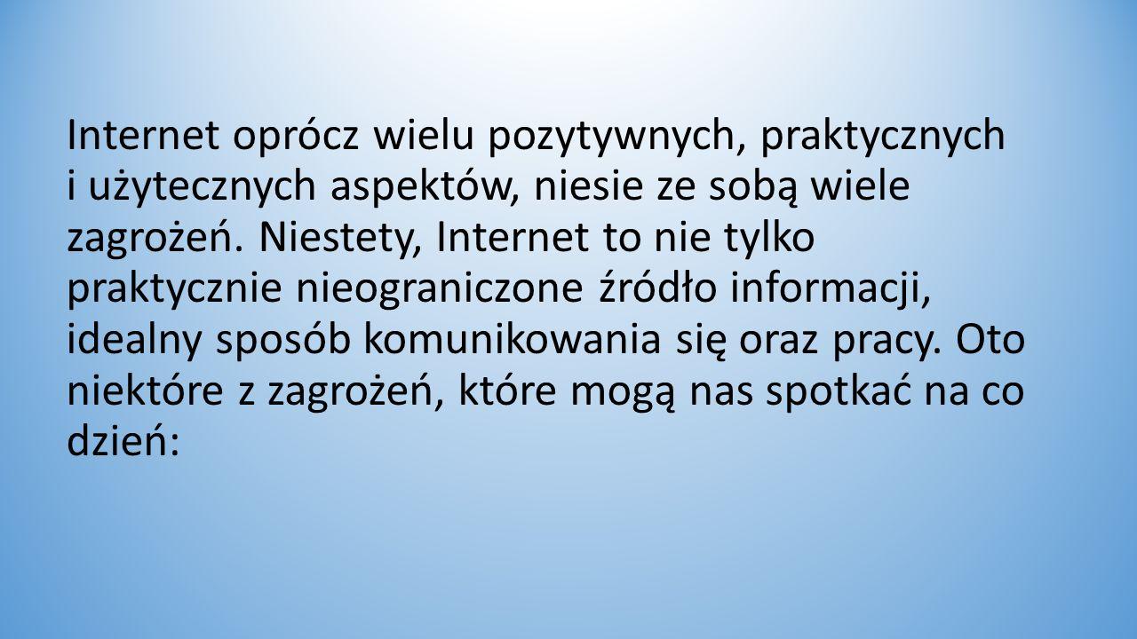 Internet oprócz wielu pozytywnych, praktycznych i użytecznych aspektów, niesie ze sobą wiele zagrożeń.