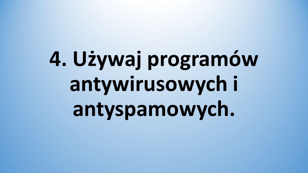 4. Używaj programów antywirusowych i antyspamowych.