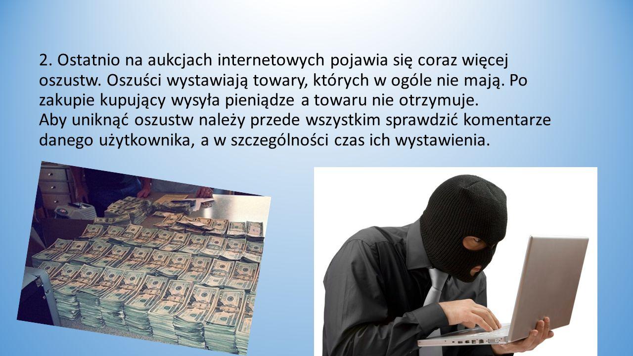 2. Ostatnio na aukcjach internetowych pojawia się coraz więcej oszustw