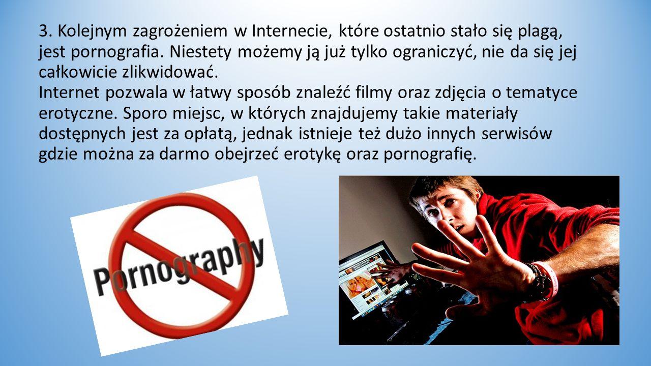 3. Kolejnym zagrożeniem w Internecie, które ostatnio stało się plagą, jest pornografia.