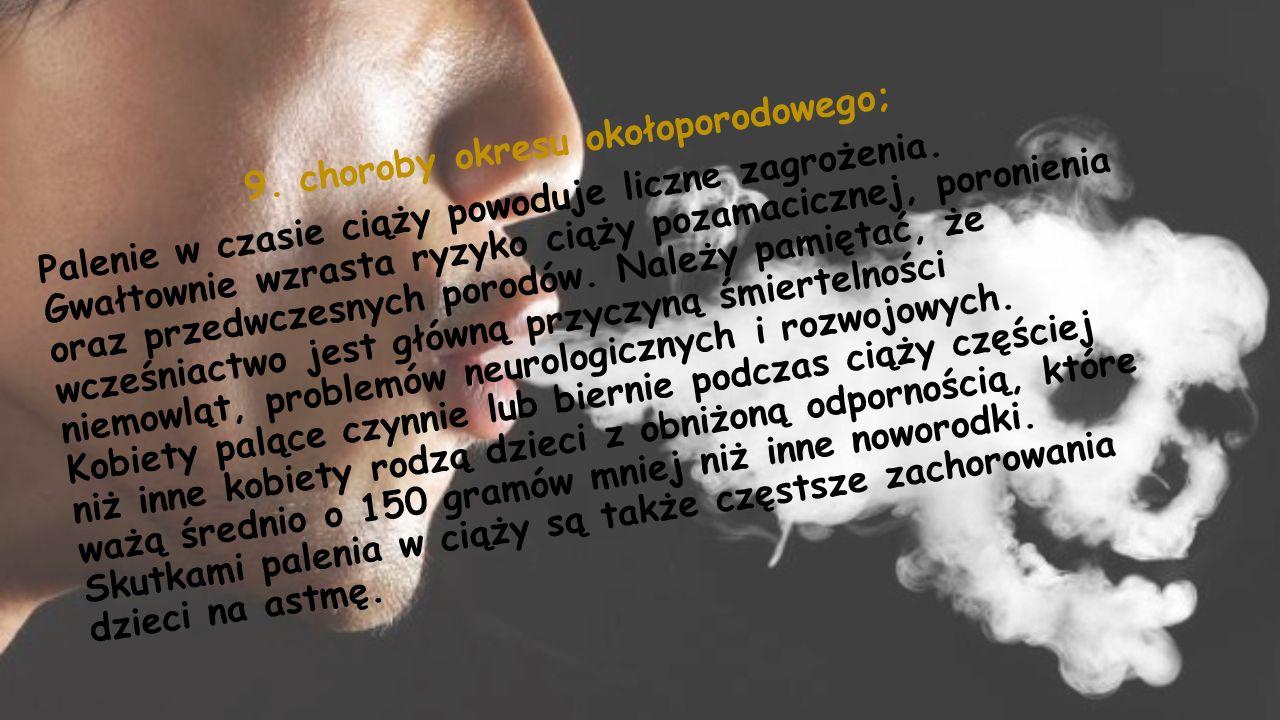 9. choroby okresu okołoporodowego; Palenie w czasie ciąży powoduje liczne zagrożenia.