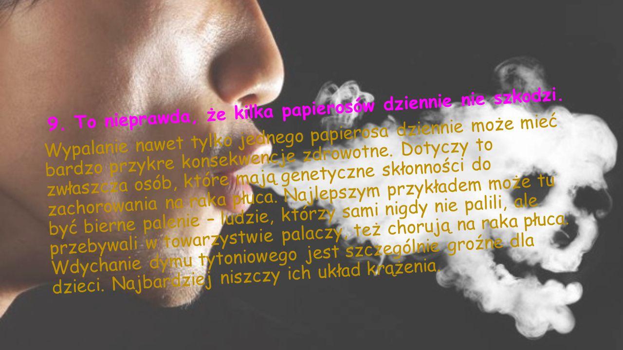 9. To nieprawda, że kilka papierosów dziennie nie szkodzi