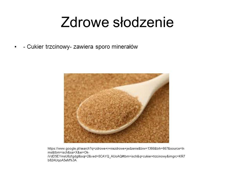 Zdrowe słodzenie - Cukier trzcinowy- zawiera sporo minerałów