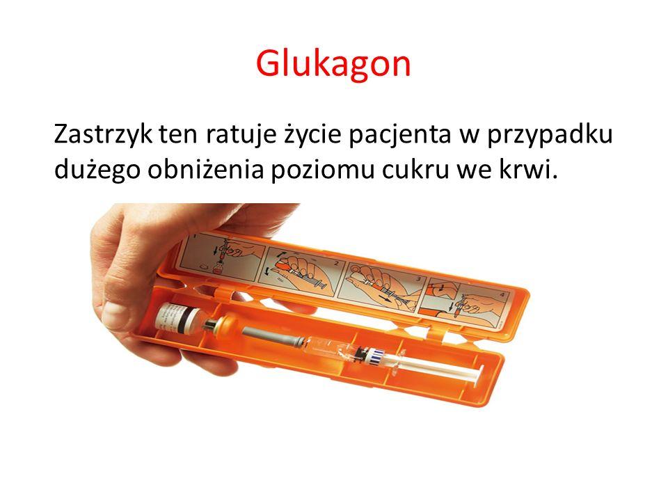 Glukagon Zastrzyk ten ratuje życie pacjenta w przypadku dużego obniżenia poziomu cukru we krwi.