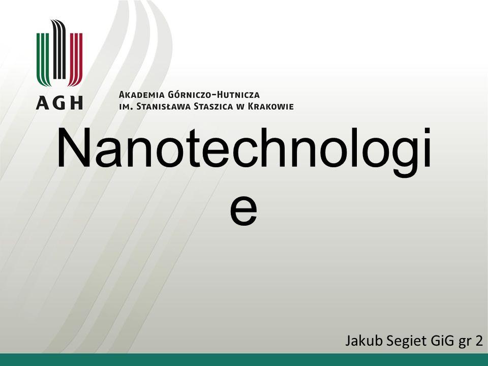 Nanotechnologie Jakub Segiet GiG gr 2