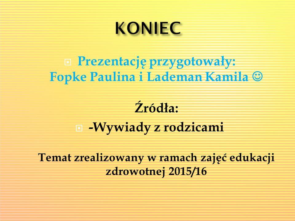 Prezentację przygotowały: Fopke Paulina i Lademan Kamila  Źródła: