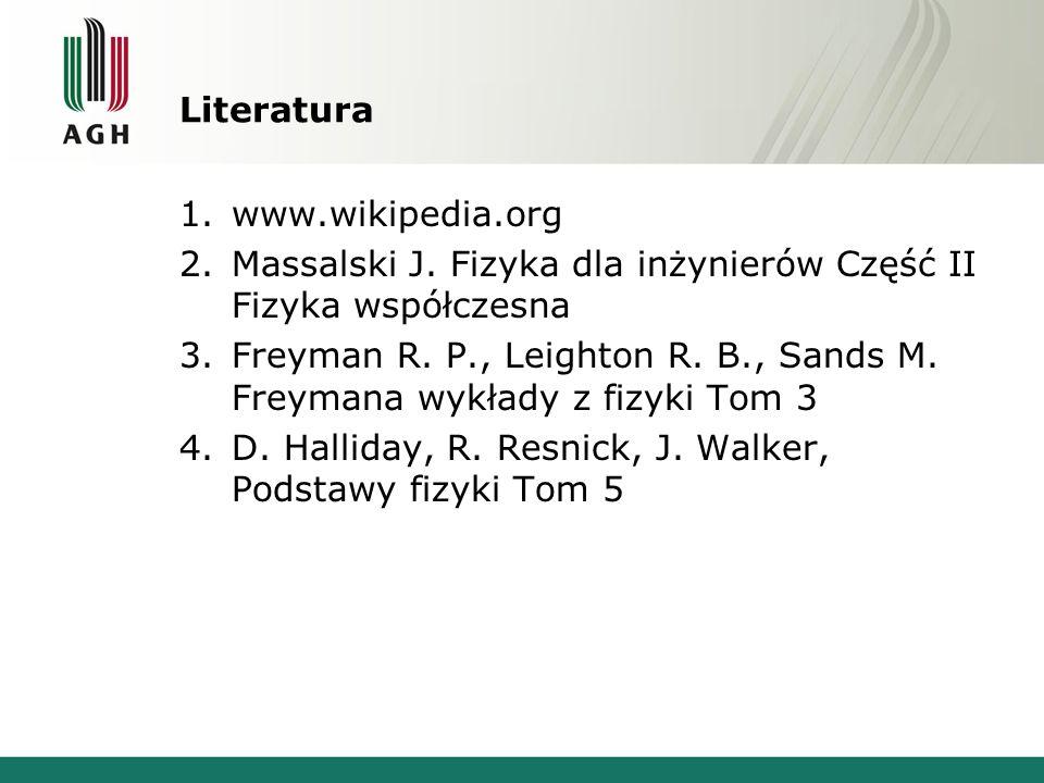 Literatura www.wikipedia.org. Massalski J. Fizyka dla inżynierów Część II Fizyka współczesna.