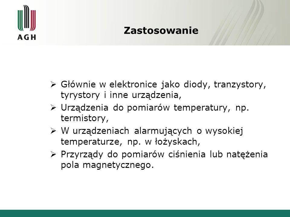 Zastosowanie Głównie w elektronice jako diody, tranzystory, tyrystory i inne urządzenia, Urządzenia do pomiarów temperatury, np. termistory,