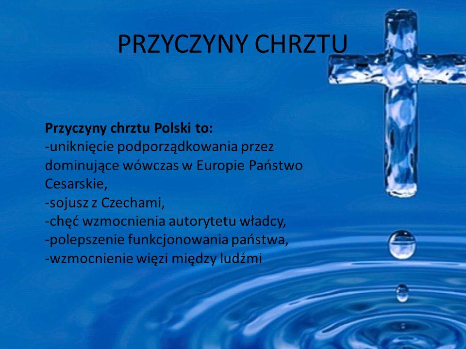 PRZYCZYNY CHRZTU Przyczyny chrztu Polski to: