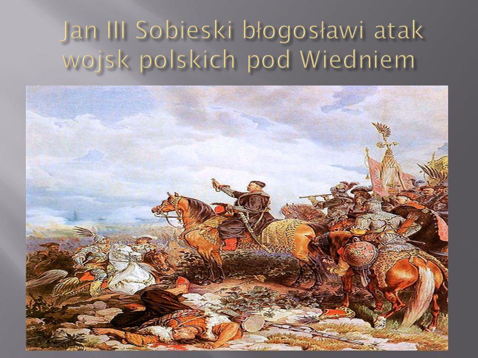 Jan III Sobieski błogosławi atak wojsk polskich pod Wiedniem