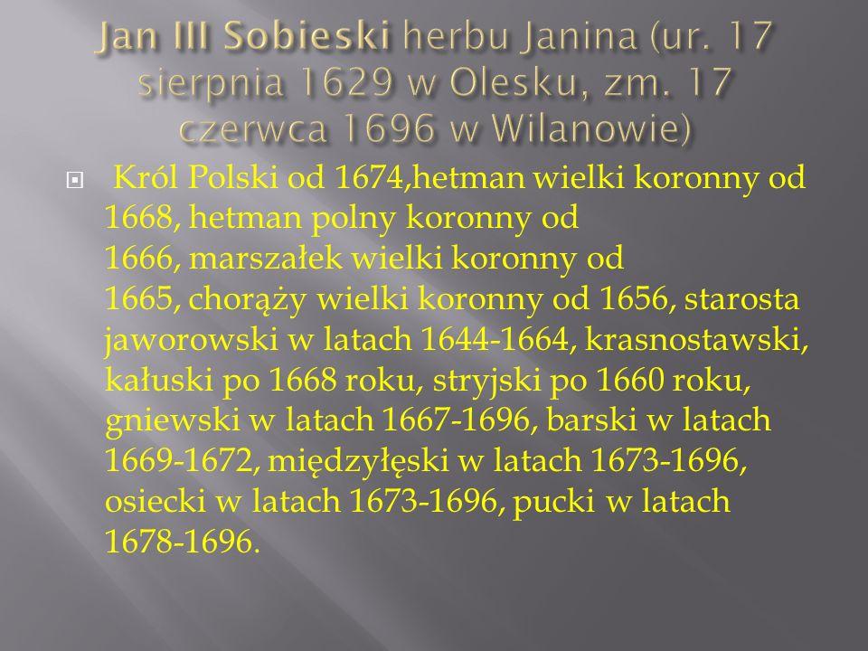 Jan III Sobieski herbu Janina (ur. 17 sierpnia 1629 w Olesku, zm