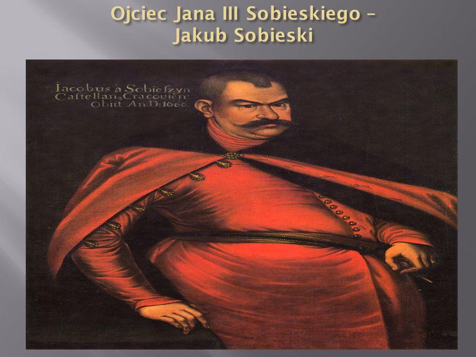 Ojciec Jana III Sobieskiego – Jakub Sobieski