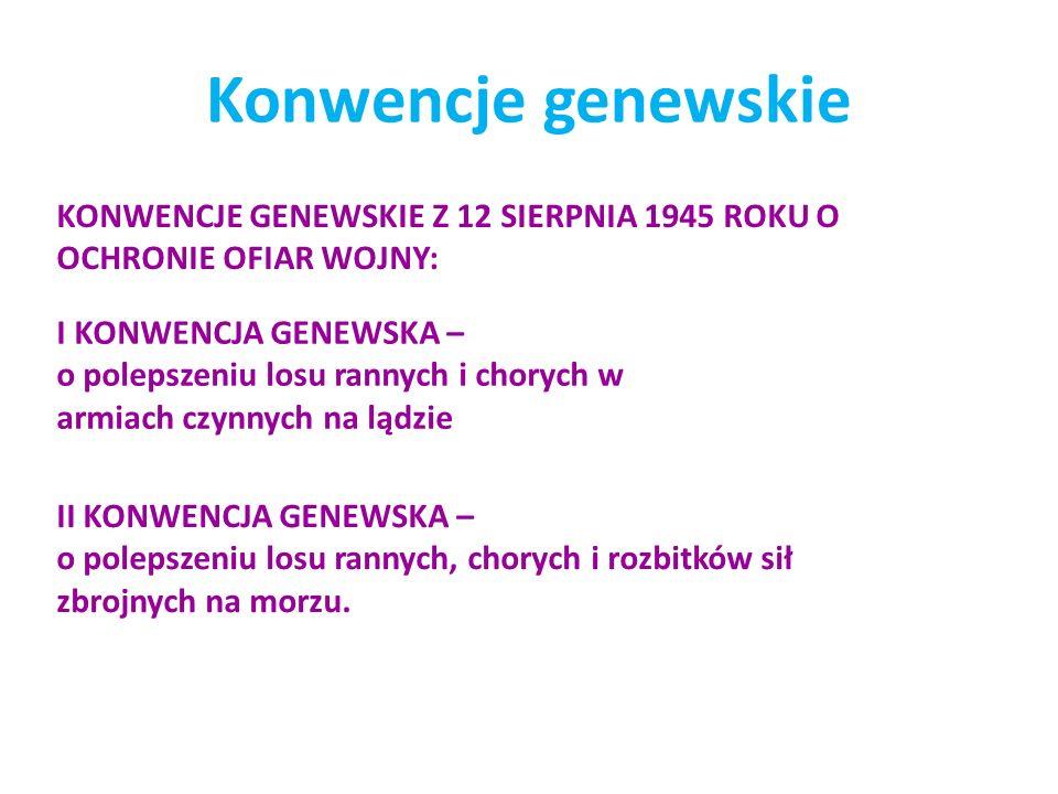 Konwencje genewskie KONWENCJE GENEWSKIE Z 12 SIERPNIA 1945 ROKU O OCHRONIE OFIAR WOJNY: