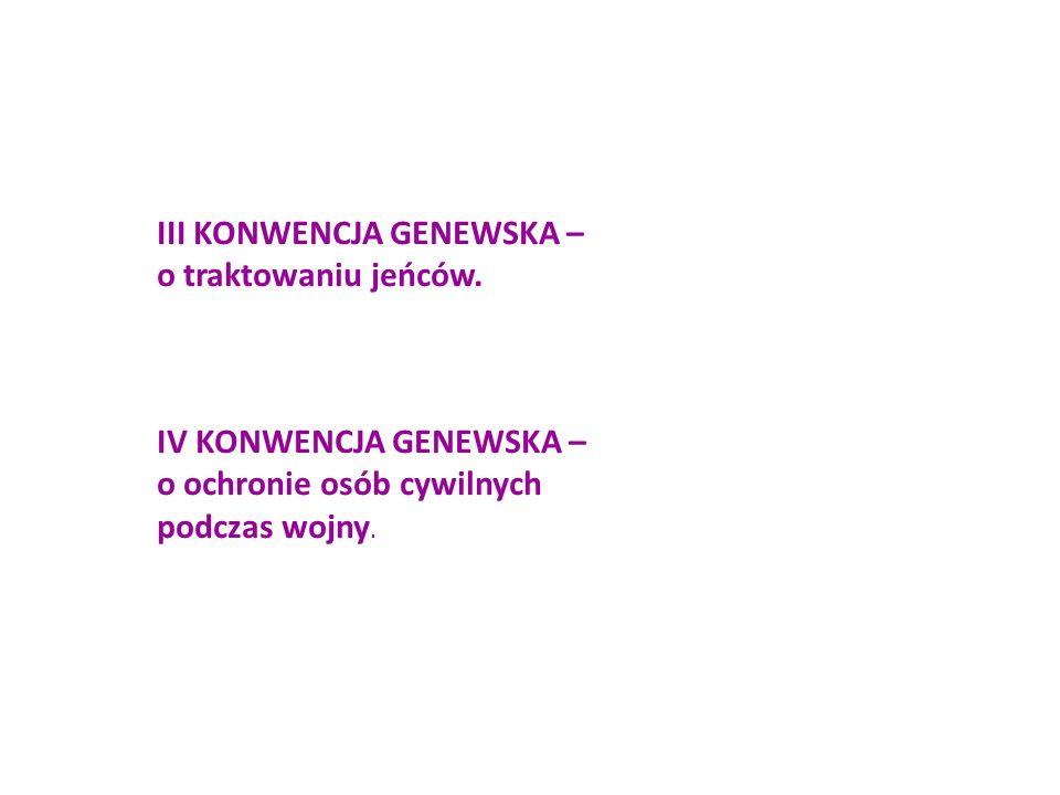 III KONWENCJA GENEWSKA – o traktowaniu jeńców.