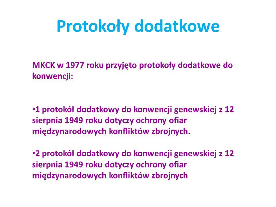 Protokoły dodatkowe MKCK w 1977 roku przyjęto protokoły dodatkowe do konwencji: