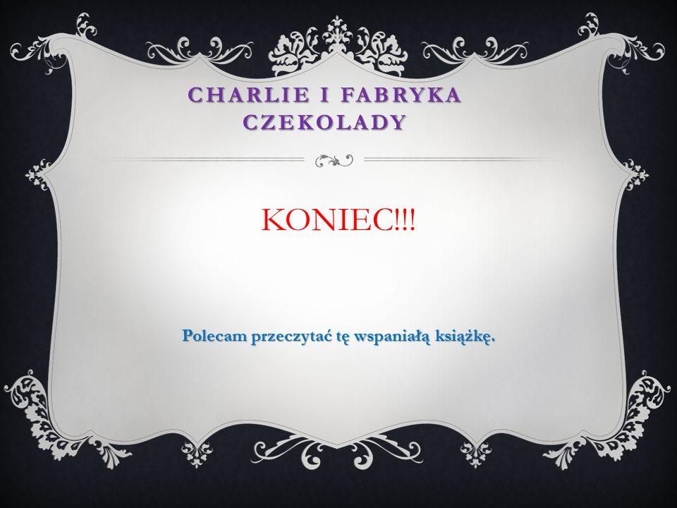 Charlie i fabryka czekolady Polecam przeczytać tę wspaniałą książkę.