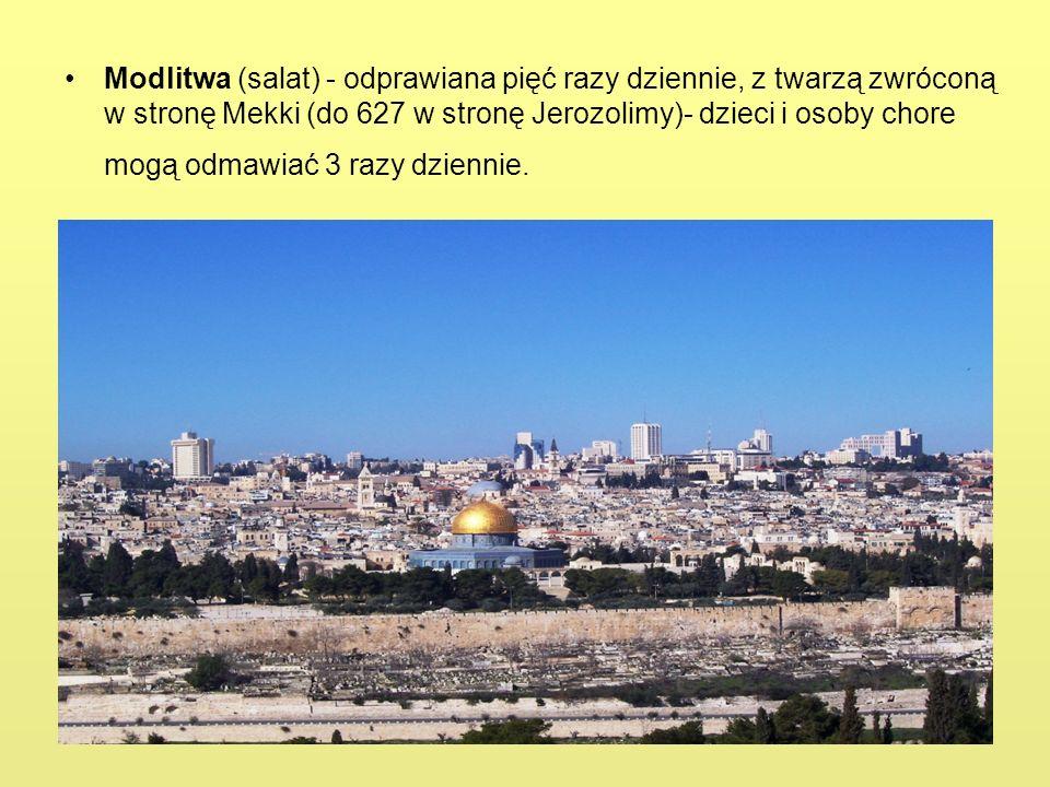 Modlitwa (salat) - odprawiana pięć razy dziennie, z twarzą zwróconą w stronę Mekki (do 627 w stronę Jerozolimy)- dzieci i osoby chore mogą odmawiać 3 razy dziennie.