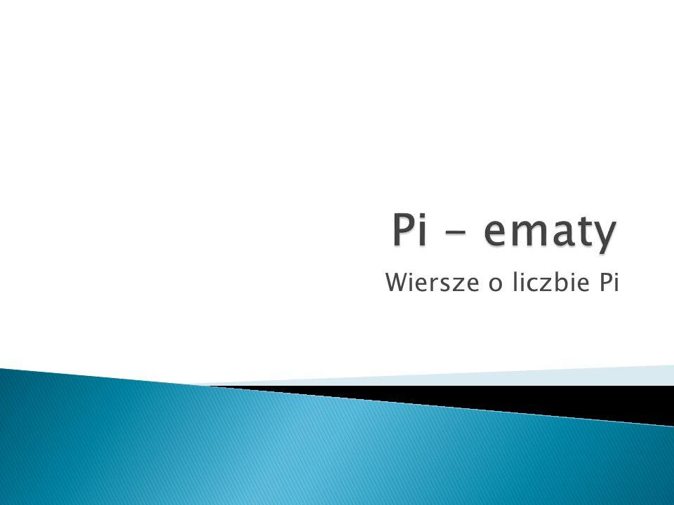 Pi - ematy Wiersze o liczbie Pi