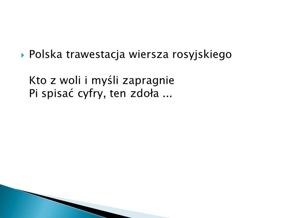 Polska trawestacja wiersza rosyjskiego Kto z woli i myśli zapragnie Pi spisać cyfry, ten zdoła ...