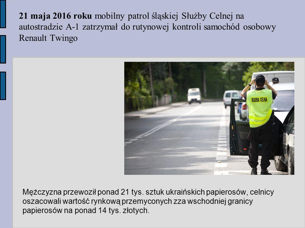 21 maja 2016 roku mobilny patrol śląskiej Służby Celnej na autostradzie A-1 zatrzymał do rutynowej kontroli samochód osobowy Renault Twingo