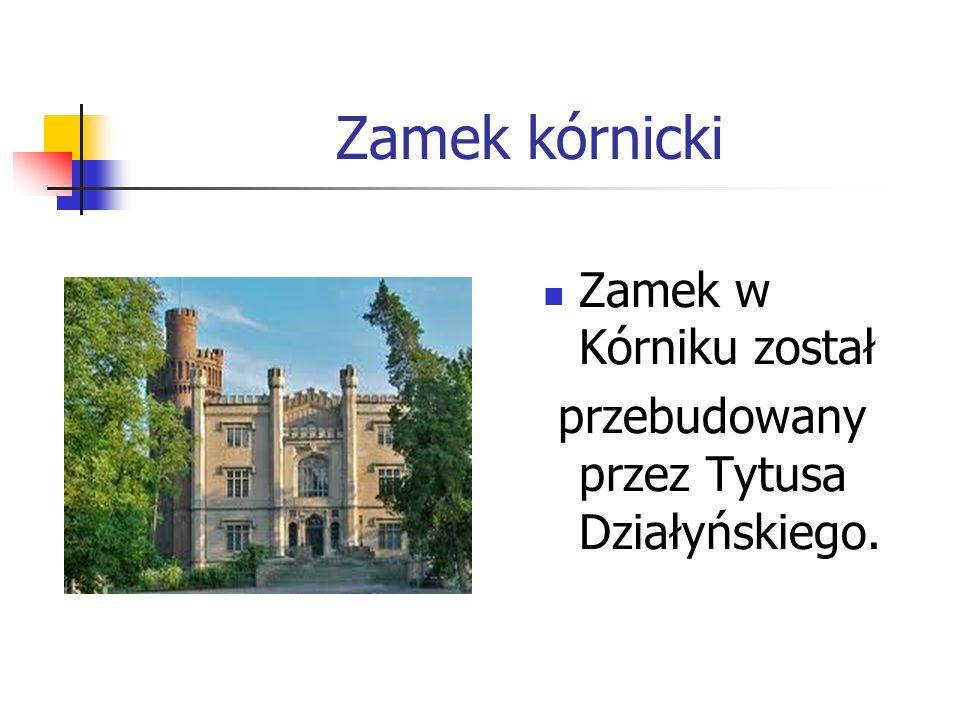 Zamek kórnicki Zamek w Kórniku został