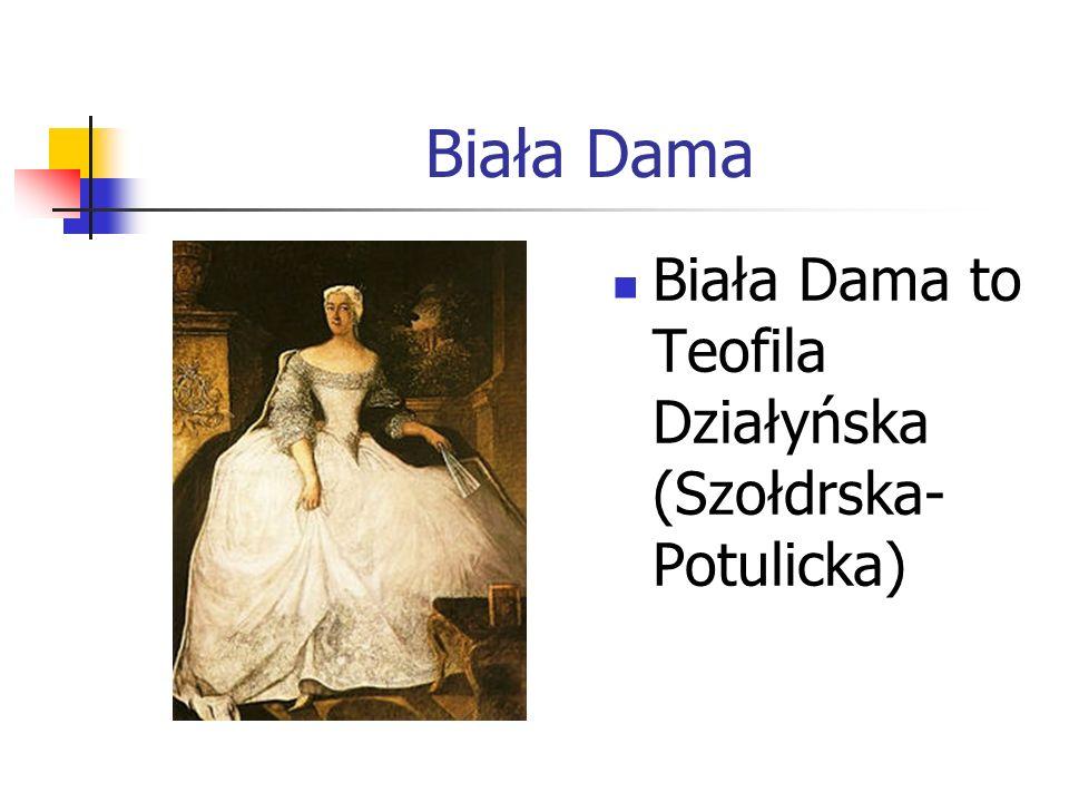 Biała Dama Biała Dama to Teofila Działyńska (Szołdrska-Potulicka)