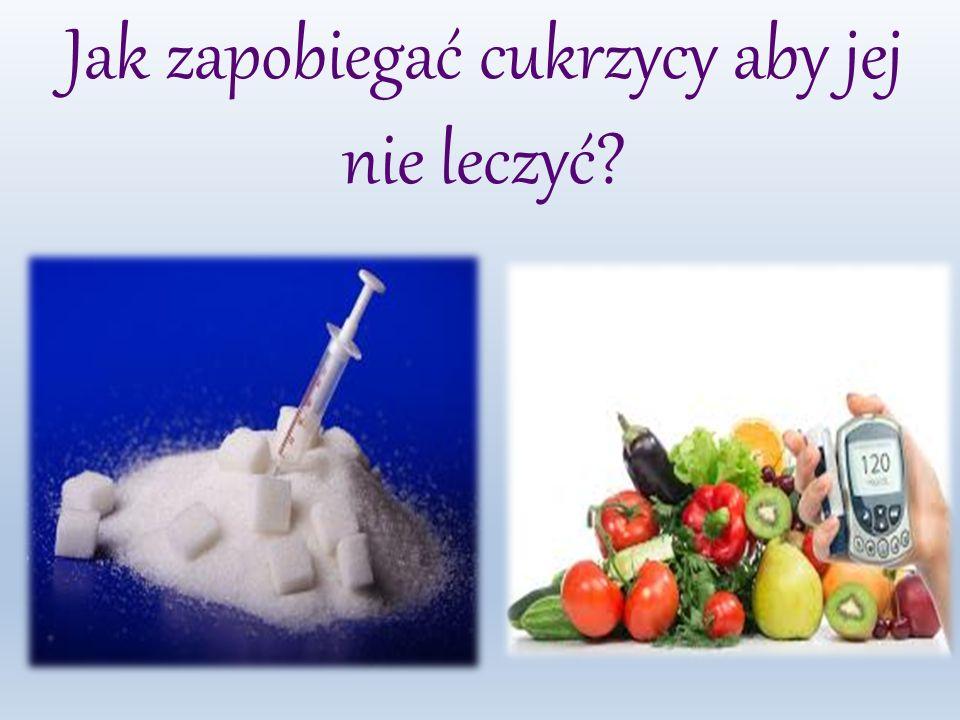 Jak zapobiegać cukrzycy aby jej nie leczyć