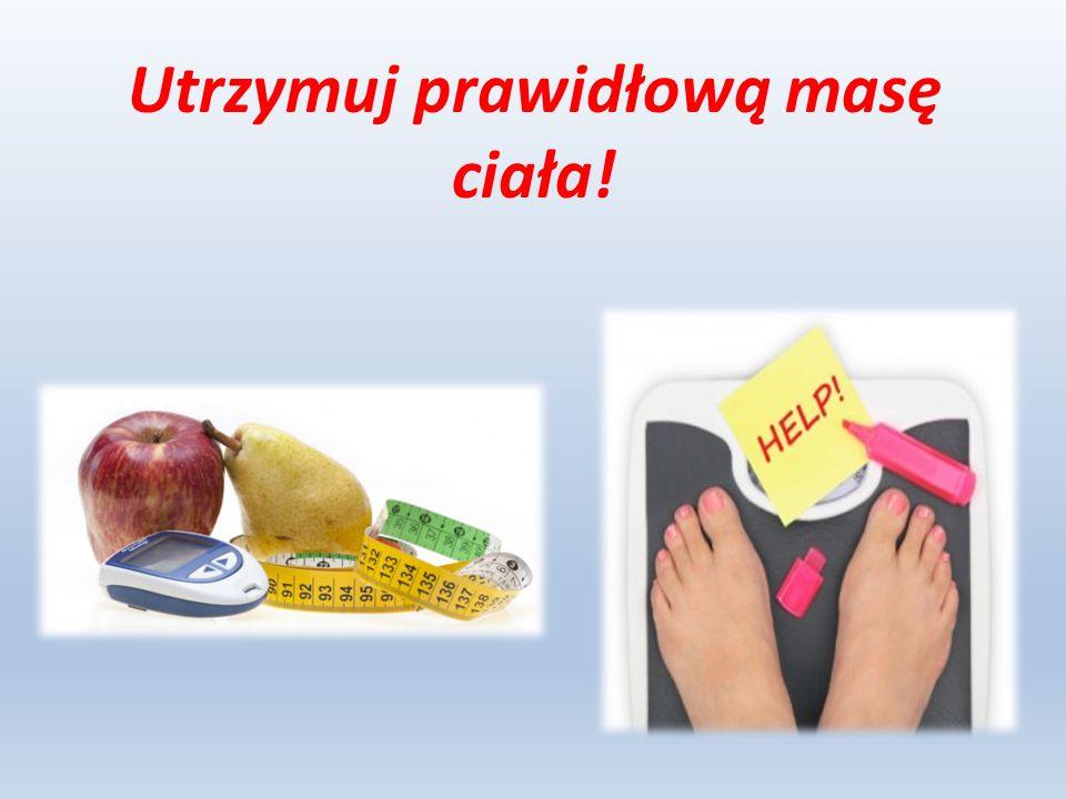 Utrzymuj prawidłową masę ciała!