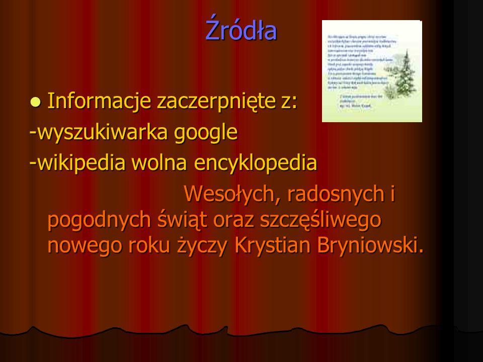 Źródła Informacje zaczerpnięte z: -wyszukiwarka google
