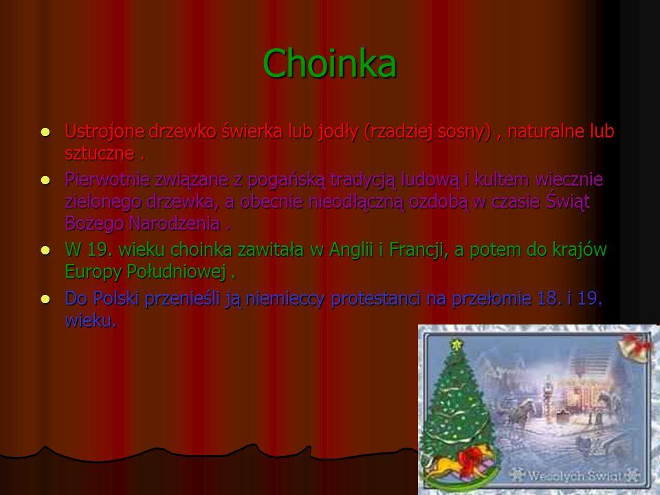 Choinka Ustrojone drzewko świerka lub jodły (rzadziej sosny) , naturalne lub sztuczne .