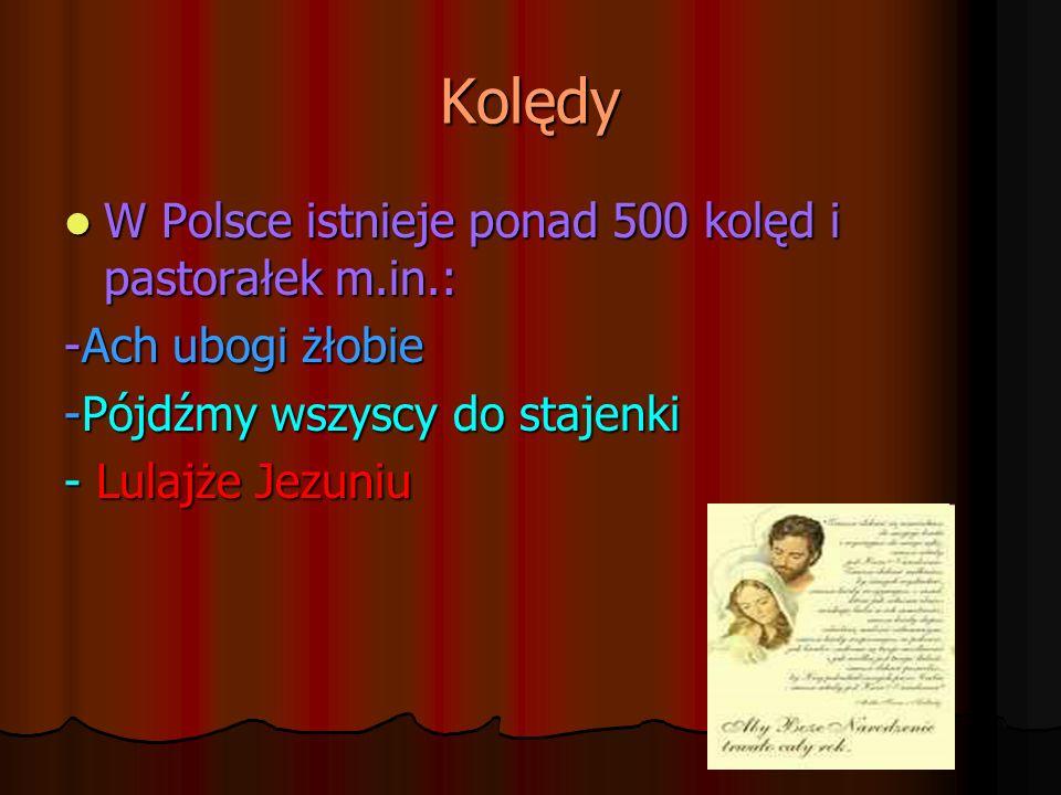 Kolędy W Polsce istnieje ponad 500 kolęd i pastorałek m.in.: