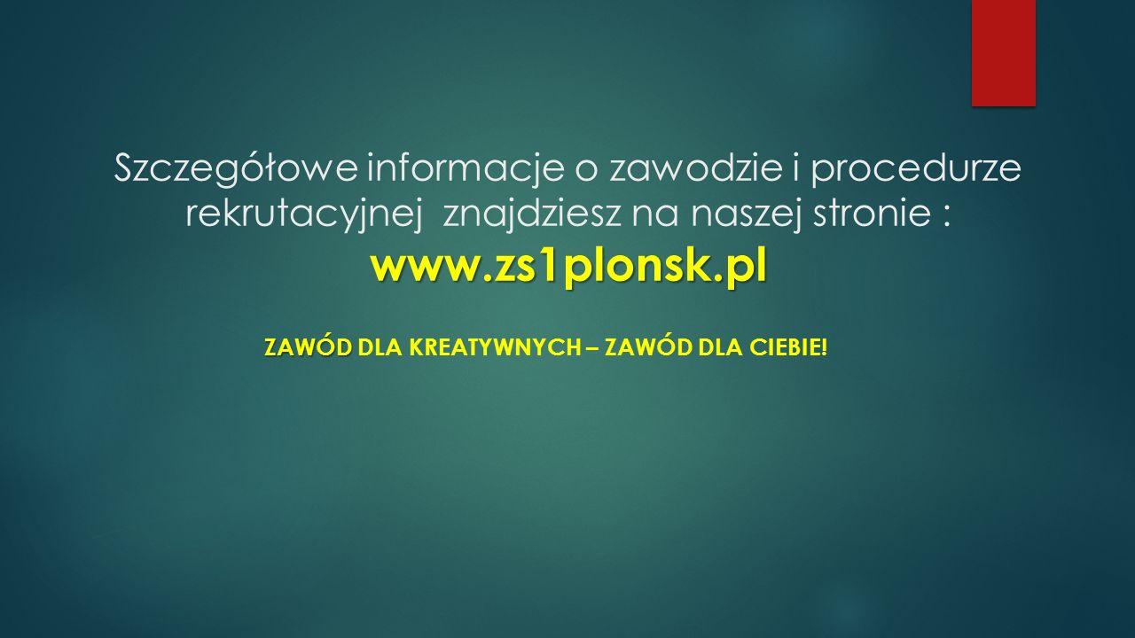 Szczegółowe informacje o zawodzie i procedurze rekrutacyjnej znajdziesz na naszej stronie : www.zs1plonsk.pl