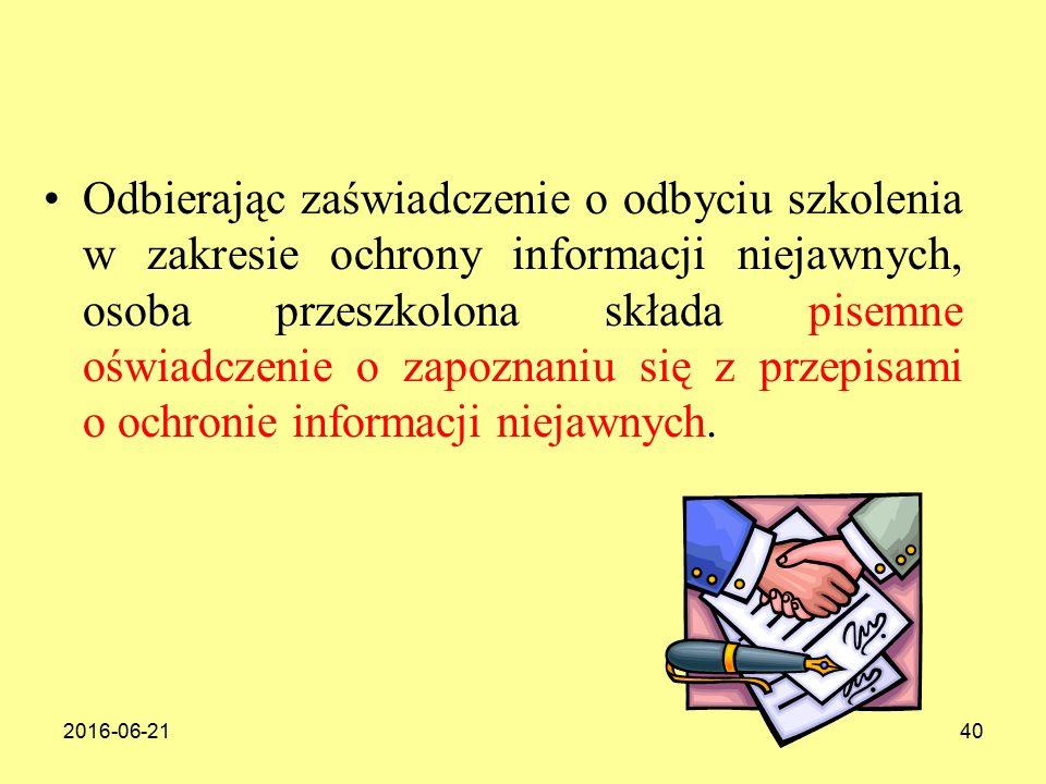 Odbierając zaświadczenie o odbyciu szkolenia w zakresie ochrony informacji niejawnych, osoba przeszkolona składa pisemne oświadczenie o zapoznaniu się z przepisami o ochronie informacji niejawnych.