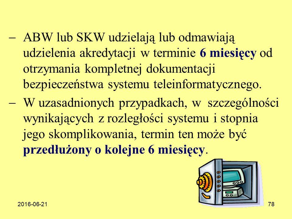 ABW lub SKW udzielają lub odmawiają udzielenia akredytacji w terminie 6 miesięcy od otrzymania kompletnej dokumentacji bezpieczeństwa systemu teleinformatycznego.