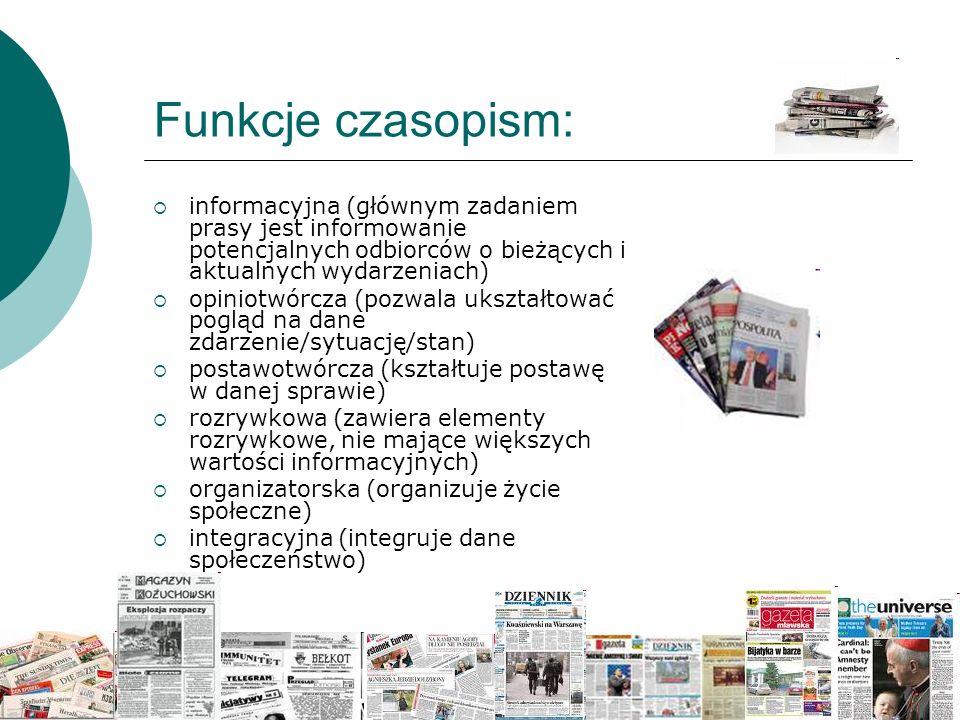 Funkcje czasopism: informacyjna (głównym zadaniem prasy jest informowanie potencjalnych odbiorców o bieżących i aktualnych wydarzeniach)
