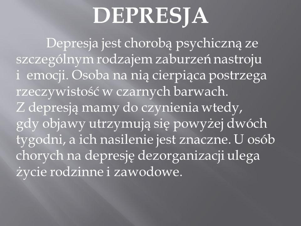 DEPRESJA Depresja jest chorobą psychiczną ze szczególnym rodzajem zaburzeń nastroju.