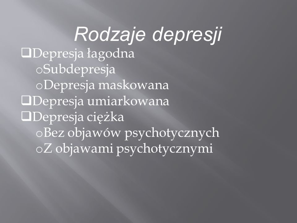 Rodzaje depresji Depresja łagodna Subdepresja Depresja maskowana