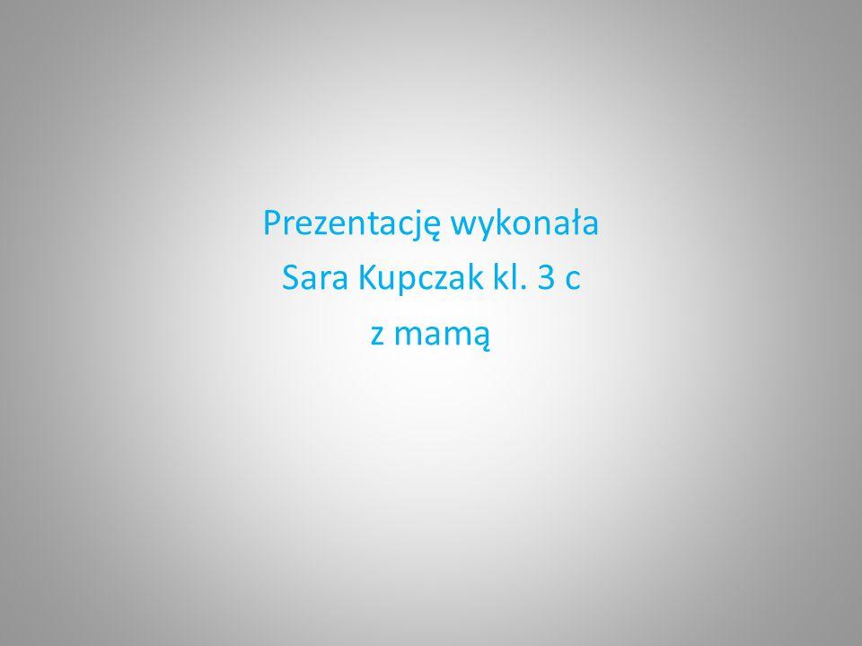 Prezentację wykonała Sara Kupczak kl. 3 c z mamą