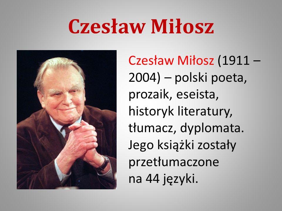 Czesław Miłosz Czesław Miłosz (1911 – 2004) – polski poeta, prozaik, eseista, historyk literatury, tłumacz, dyplomata.