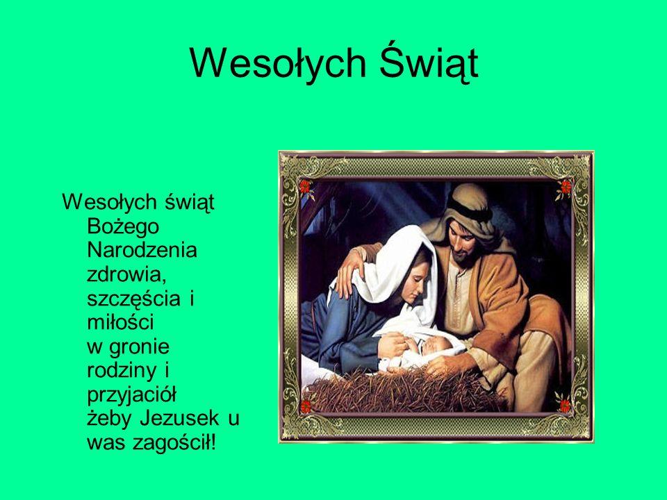 Wesołych Świąt Wesołych świąt Bożego Narodzenia zdrowia, szczęścia i miłości w gronie rodziny i przyjaciół żeby Jezusek u was zagościł!