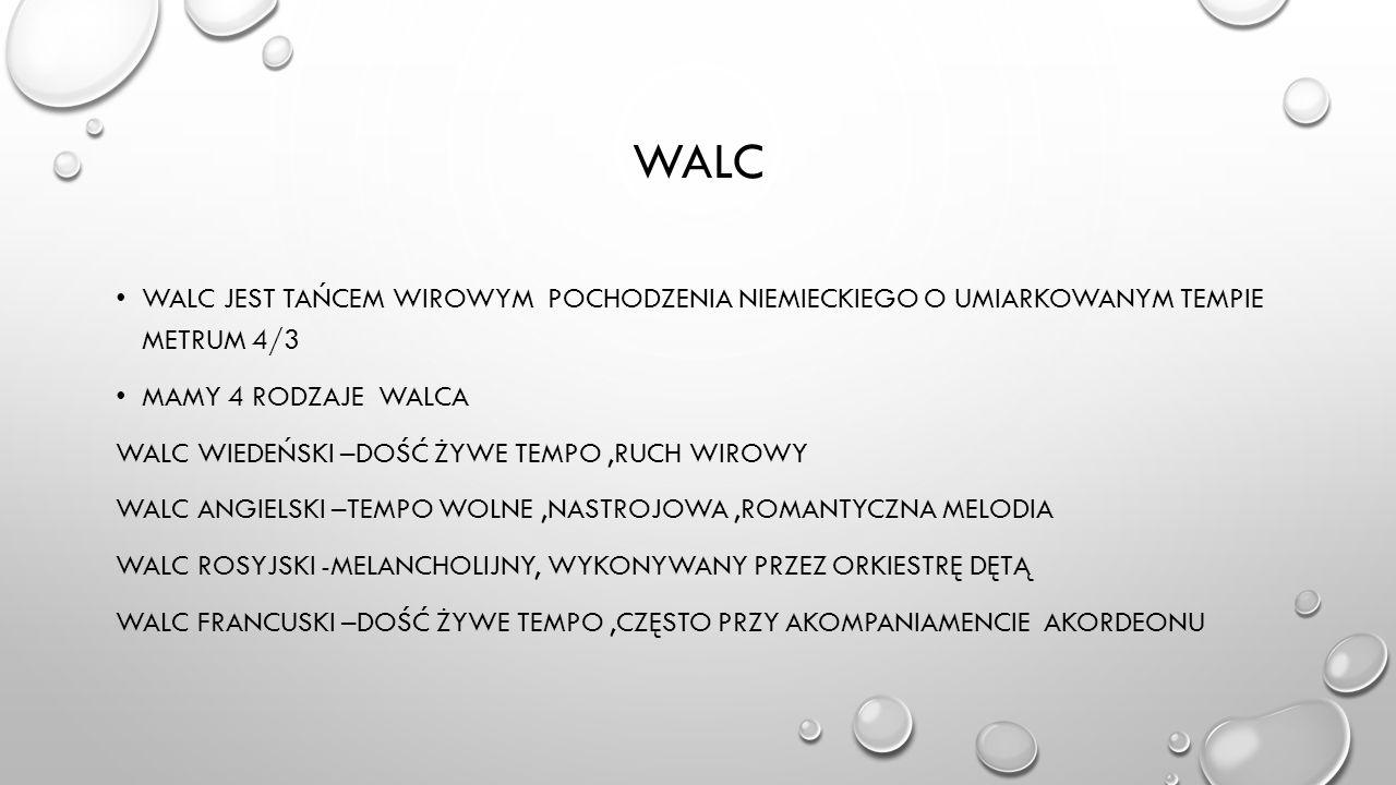 Walc Walc jest tańcem wirowym pochodzenia niemieckiego o umiarkowanym tempie metrum 4/3. Mamy 4 rodzaje walca.