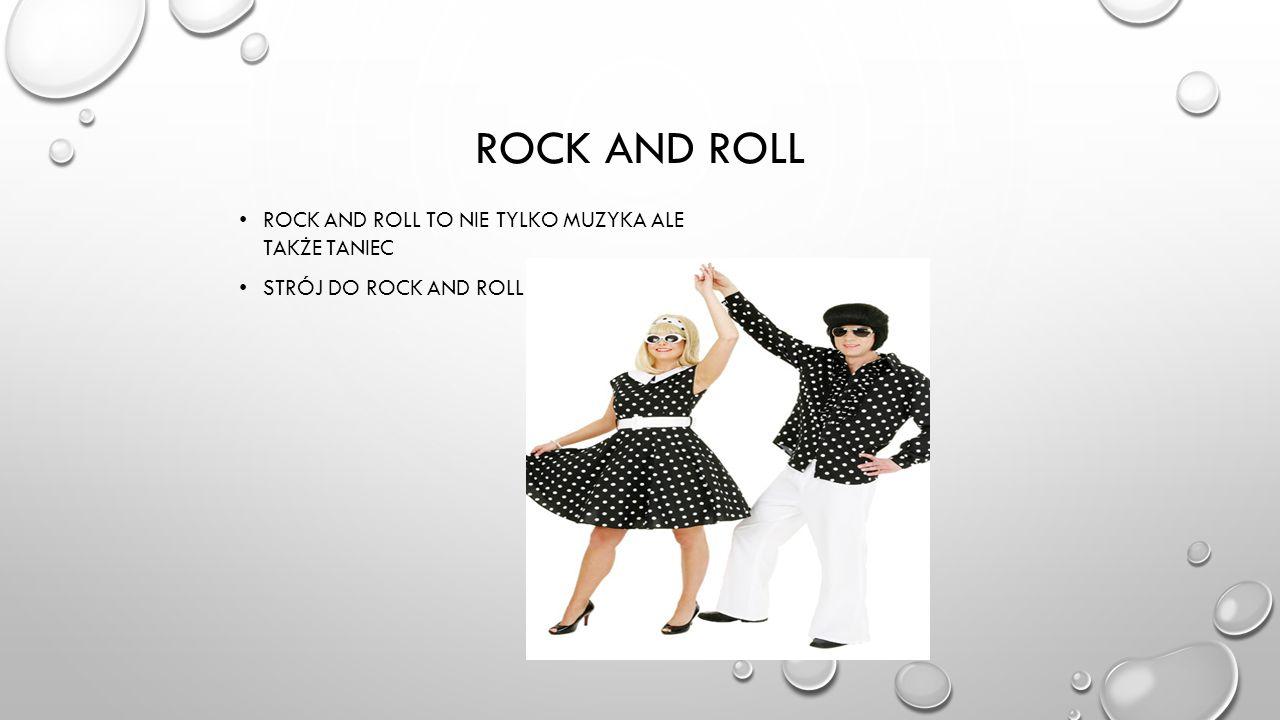 Rock and roll Rock and roll to nie tylko muzyka ale także taniec