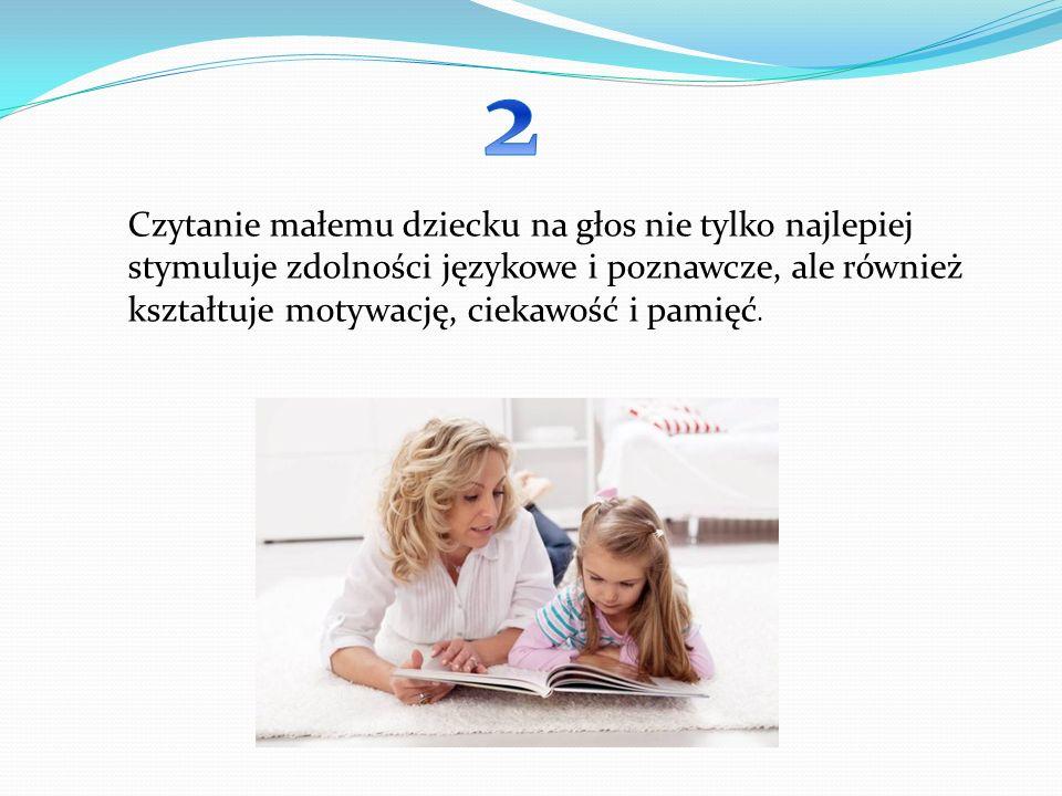 2 Czytanie małemu dziecku na głos nie tylko najlepiej stymuluje zdolności językowe i poznawcze, ale również kształtuje motywację, ciekawość i pamięć.