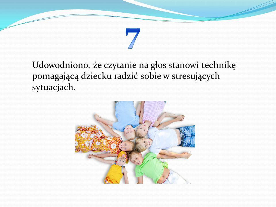 7 Udowodniono, że czytanie na głos stanowi technikę pomagającą dziecku radzić sobie w stresujących sytuacjach.